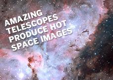 Amazing telescopes produce hot space images