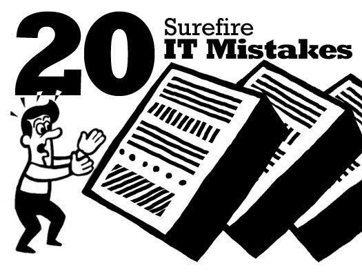 In Pictures: 20 surefire IT mistakes