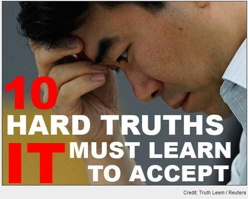In Pictures: 10 hard truths IT must learn to accept