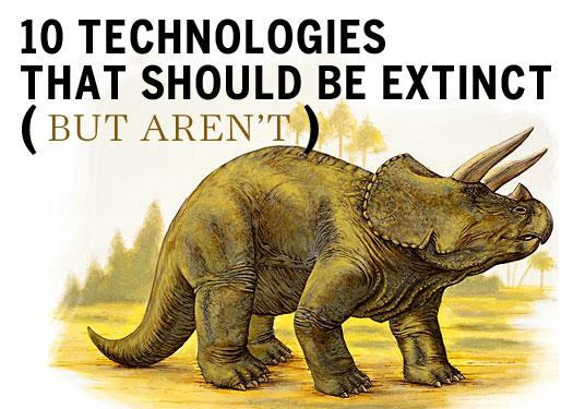 10 technologies that should be extinct (but aren't)